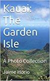 Kauai: The Garden Isle: A Photo Collection (Kindle Edition)