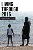 Living Through 2016: Beyond Fiction (Kindle Edition)