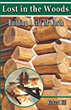 Lost in the Woods: Building a Life UP North (Kindle Edition)