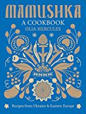 Mamushka: Recipes from Ukraine and Eastern Europe (Kindle Edition)