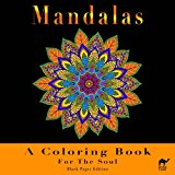 Mandalas A Coloring Book For The Soul: Black Pages Edition - An Adult Coloring Book With 50 Fabulous Mandalas To Help You Relax And Be Creative
