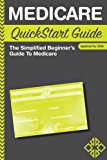 Medicare QuickStart Guide: The Simplified Beginner's Guide to Medicare