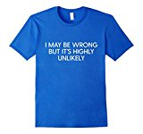 Men's I May Be Wrong But It's Highly Unlikely Funny Sayings Tee Large Royal Blue