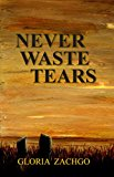Never Waste Tears (Kindle Edition)