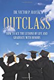 Outclass: How to Ace the Lessons of Life and Graduate with Honors