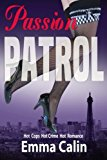 Passion Patrol 1: Female Sleuths, Romantic Adventures, Hot Cops, Hot Crime, Hot Romance. (The Passion Patrol Series) (Volume 1)