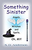 Something Sinister: Angels, Witches, and Spells, Oh MY! (Kindle Edition)