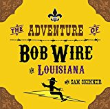 The Adventure of Bob Wire in Louisiana (The Legend and Adventures of Bob Wire Book 6) (Kindle Edition)