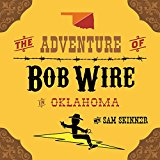 The Adventure of Bob Wire in Oklahoma (The Legend and Adventures of Bob Wire Book 4) (Kindle Edition)
