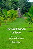 The Civilization of Love: Humanity's next and greatest adventure (Kindle Edition)