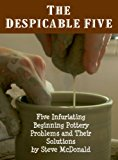 The Despicable Five - Five Infuriating Beginning Pottery Problems and Their Solutions (Kindle Edition)