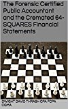 The Forensic Certified Public Accountant and the Cremated 64-SQUARES Financial Statements (The Forensic Certified Public Accountant and ... Book 1) (Kindle Edition)