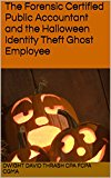 The Forensic Certified Public Accountant and the Halloween Identity Theft Ghost Employee (The Forensic Certified Public Accountant and ... Book 2) (Kindle Edition)