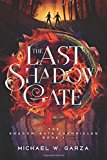 The Last Shadow Gate: The Shadow Gate Chronicles Book I (Volume 1)