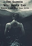 The Sadness Will Never End: A Collection Of Horror Stories (Kindle Edition)