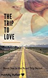 The Trip to Love (The Road Trip of a Lifetime Book 1) (Kindle Edition)