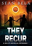They Recur: A Science Fiction Novella (Episode 1) (Kindle Edition)