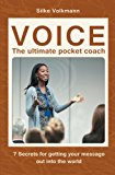 VOICE -  The ultimate Pocket Coach: 7 secrets for getting your message out into the world