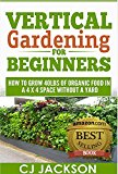 Vertical Gardening for Beginners: How To Grow 40 Pounds of Organic Food in a 4x4 Space Without a Yard (vertical gardening, urban gardening, urban homestead, ... survival guides, survivalist series) (Kindle Edition)