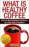 What is Healthy Coffee, and how does Ganoderma Lucidum in my coffee make it healthier? (Kindle Edition)