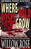 Where the Wild Roses Grow (Emma Frost Book 10) (Kindle Edition)