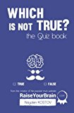 Which is NOT true? - The Quiz Book: From the Creator of the Popular Website RaiseYourBrain.com (Paramount Trivia and Quizzes) (Volume 2)