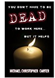 You don't have to be dead to work here...but it helps. (Kindle Edition)