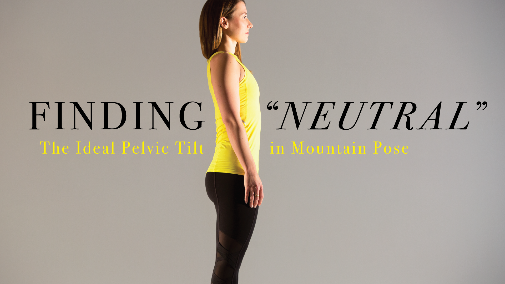 """Finding """"Neutral"""": The Ideal Pelvic Tilt in Mountain Pose"""