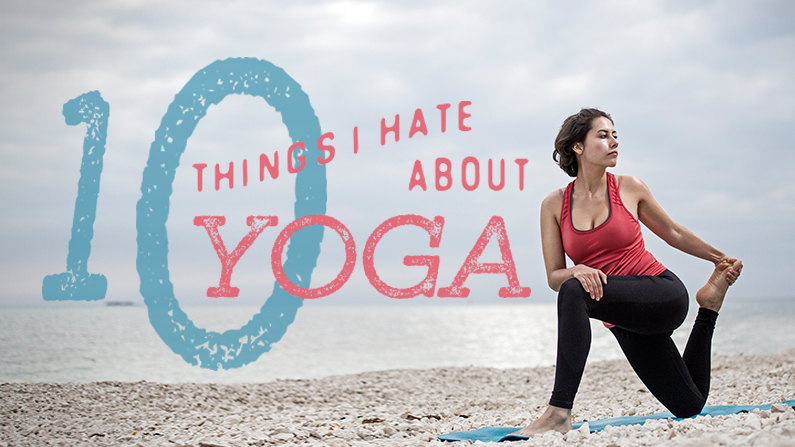 Ten Things I Hate About Yoga