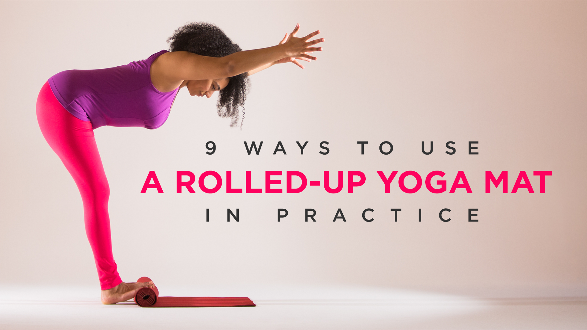 9 Ways To Use A Rolled Up Yoga Mat In Practice