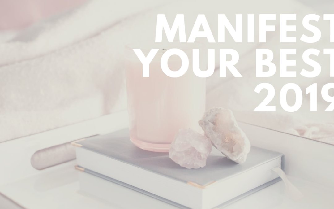 Make 2019 Great! How to Manifest the Life of Your Dreams, Today!