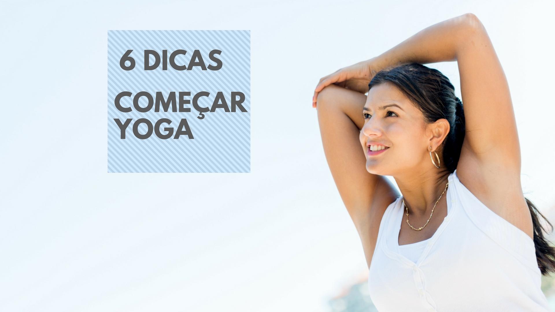 YOGA PARA INICIANTES - 6 DICAS PARA COMEÇAR
