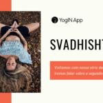 série dos 7 chakras Svadhishthana o segundo chakra