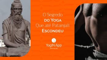 O Segredo do Yoga que até Patanjali esondeu