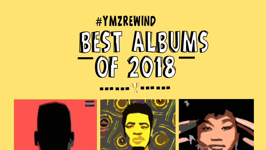 YMZRewind : Top 10 Albums of 2018 (South Africa) | | YoMZansi