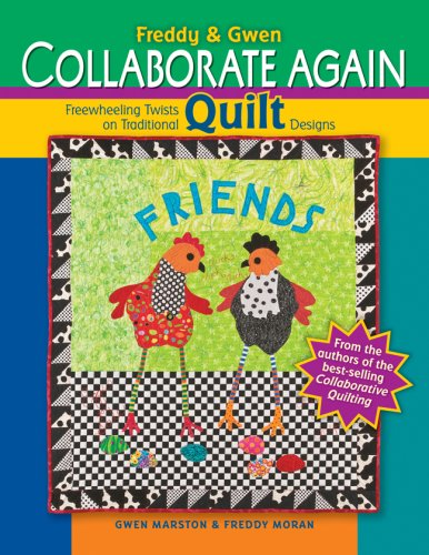Freddy & Gwen Collaborate Again: Freewheeling Twists on Traditional Quilt Designs (2009)