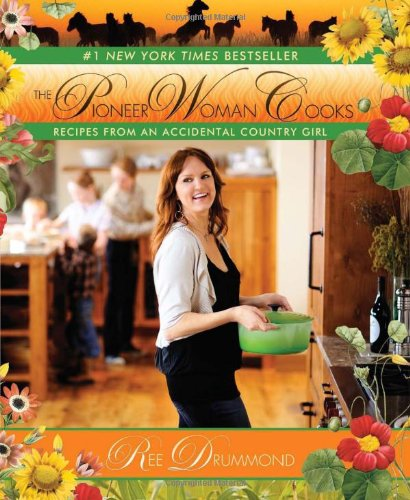 The Pioneer Woman Cooks: Recipes from an Accidental Country Girl (2009)