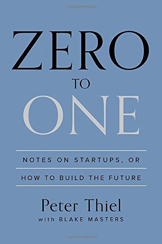 Zero to One: Notes on Startups, or How to Build the Future (2014)