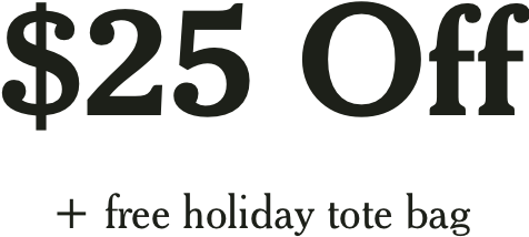 $25 off + free holiday tote bag