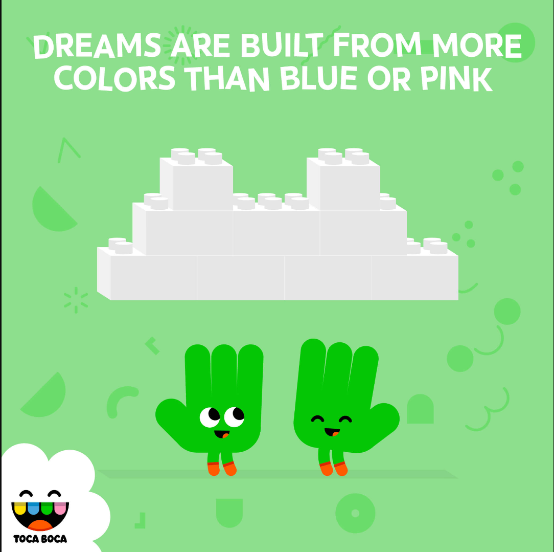 Dreams are built from more colors than blue or pink