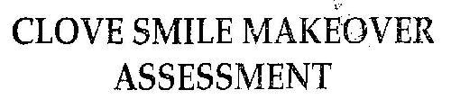 CLOVE SMILE MAKEOVER ASSESSMENT