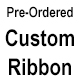 Pre-ordered Custom Ribbon