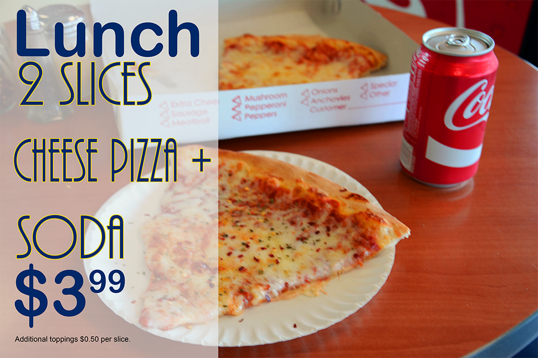 Lunch Special 2 Slices Of Cheese Pizza And A Soda 399 Additional Toppings Are 50 Cents Per Slice