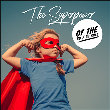 The SUPERPOWER of the 80 / 20 Rule