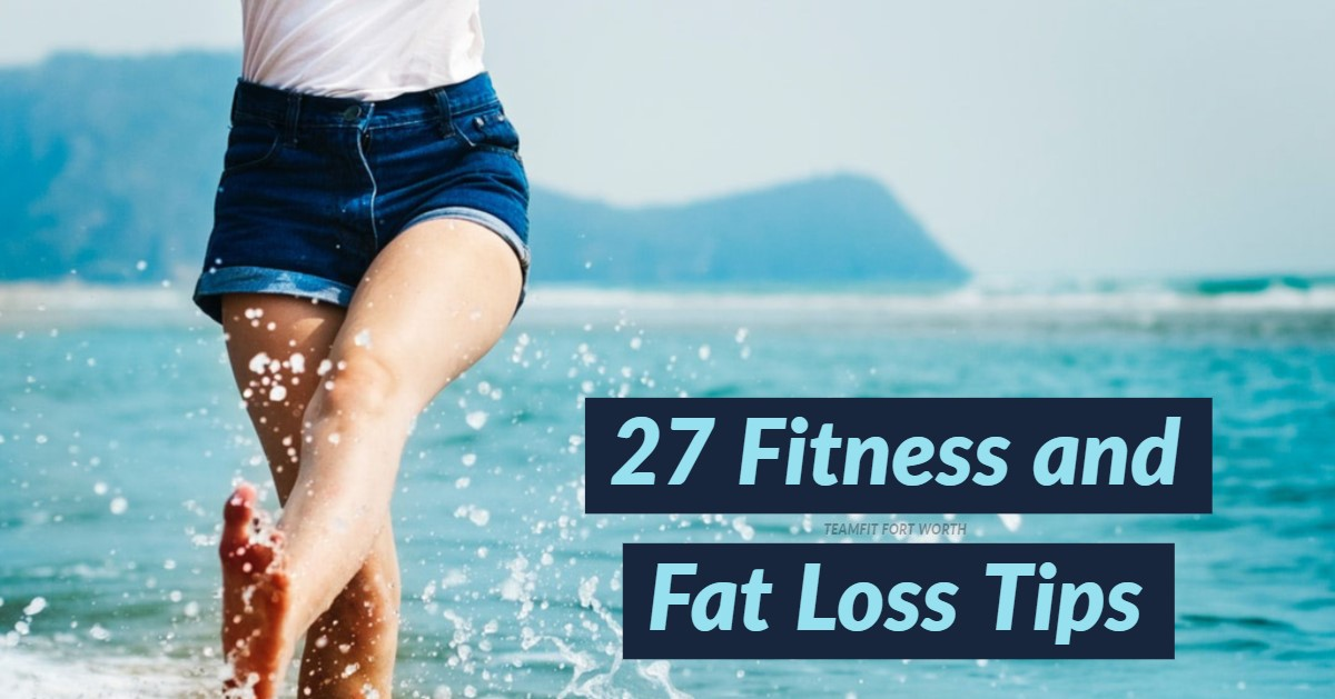 27 Fitness and Fat Loss Tips