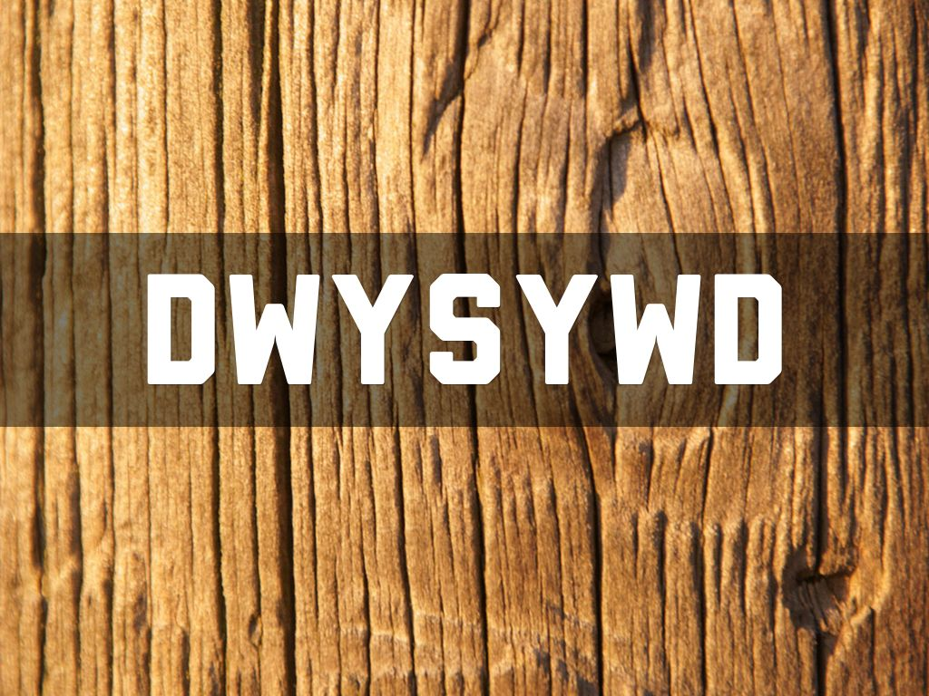 Weekly Excellence: DWYSYWD