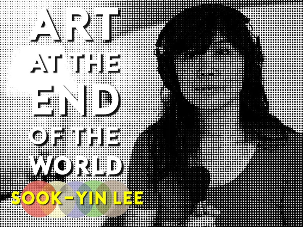 ART AT THE END OF THE WORLD: REMIX – SOOK-YIN LEE featured image