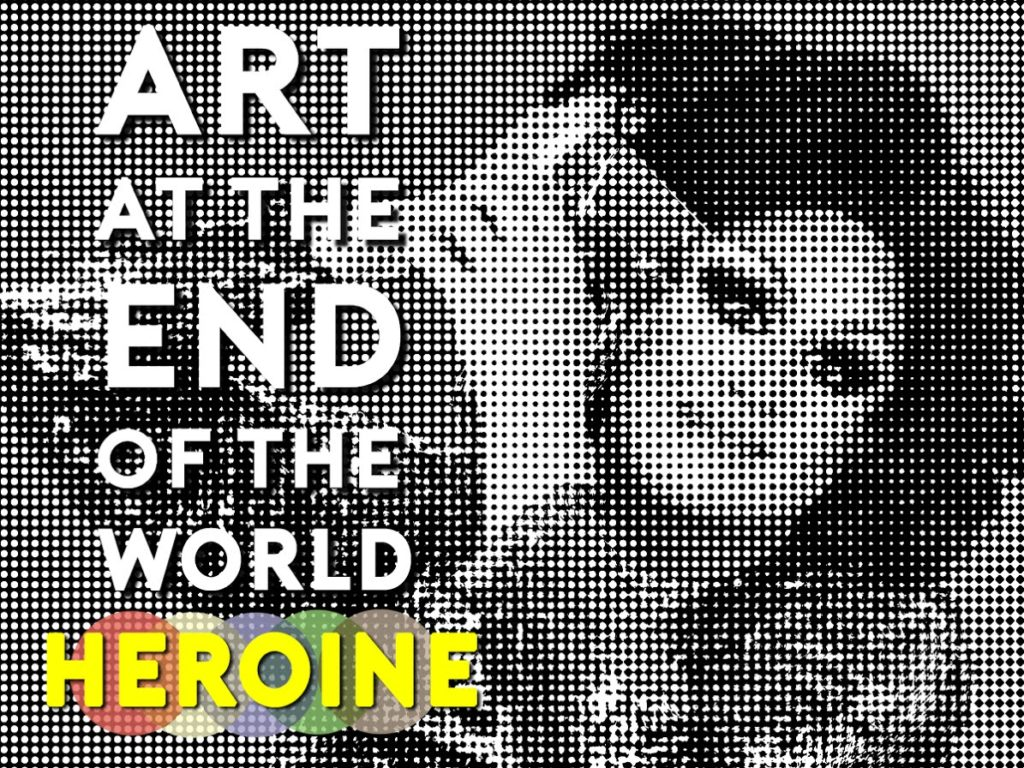 """THE """"ART AT THE END OF THE WORLD"""" PODCAST WELCOMES DRAG PERFORMER HEROINE! featured image"""