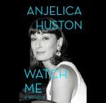 Watch-Me-A-Memoir-Anjelica-Huston.MS.102414
