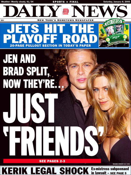UNITED STATES - JANUARY 08: Daily News front page dated Jan. 8, 2005, Headline: Jen and Brad Split, now they're JUST 'FRIENDS', Brad Pitt and Jennifer Aniston (Photo by NY Daily News Archive via Getty Images)